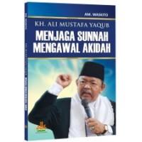 KH. Ali Mustafa Yaqub: Menjaga Sunnah Mengawal Akidah | AM. Waskito