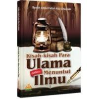 Kisah-kisah Para Ulama dalam Menuntut Ilmu | Syaikh Abdul Fattah Abu Ghuddah