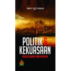 Politik dan Kekuasaan; Dalam Sejarah Para Khalifah | Ibnu Qutaibah