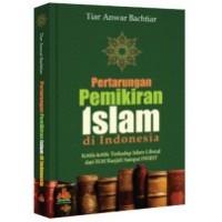 Pertarungan Pemikiran Islam di Indonesia kritik-kritik terhadap Islam Liberal | Tiar Anwar Bachtiar