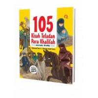105 Kisah Teladan Para Khalifah Untuk Anak   Muhammad Yasir, Lc