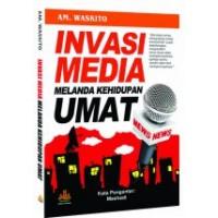 Invasi Media Melanda Kehidupan Umat | AM Waskito