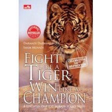 Fight Like A Tiger Win Like A Champion Celebrating 30Th Reprinted | Darmadi Darmawangsa Imam Munadi