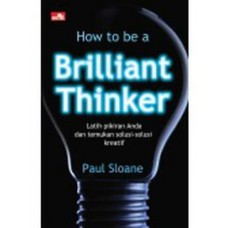 How To Be a Brilliant Thinker New Latih Pikiran Anda dan Temukan Solusi Solusi Kreatif | Paul Sloane